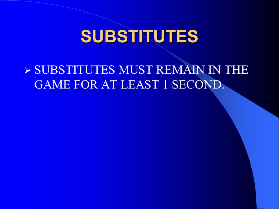 SUBSTITUTES  SUBSTITUTES MUST REMAIN IN THE GAME FOR AT LEAST 1 SECOND.
