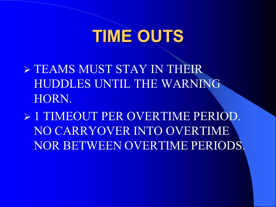 TIME OUTS  TEAMS MUST STAY IN THEIR HUDDLES UNTIL THE WARNING HORN.