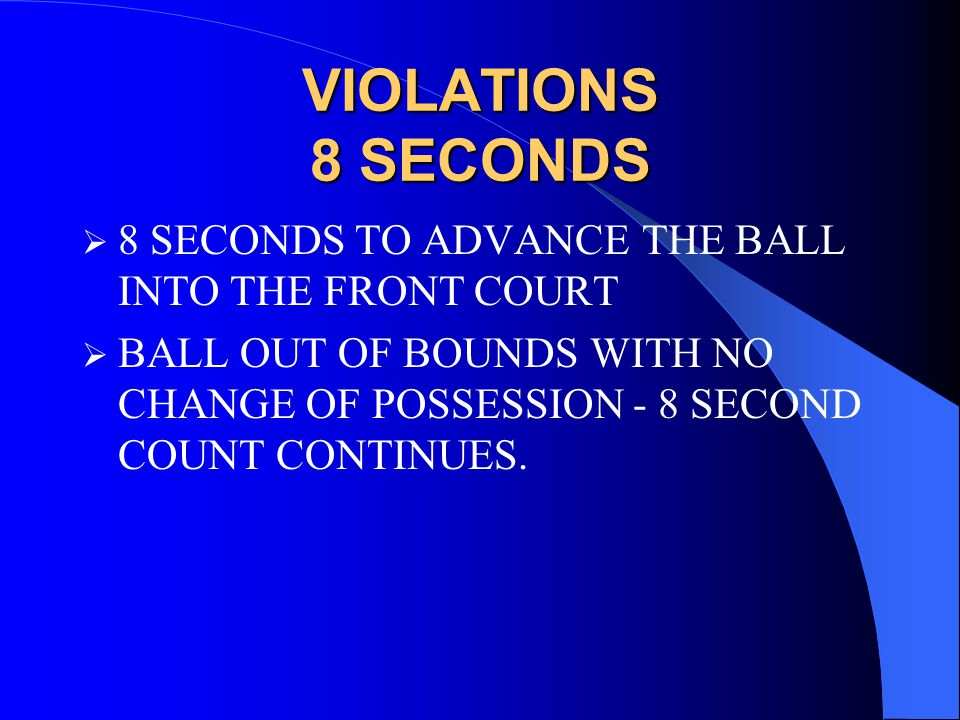 VIOLATIONS 8 SECONDS  8 SECONDS TO ADVANCE THE BALL INTO THE FRONT COURT  BALL OUT OF BOUNDS WITH NO CHANGE OF POSSESSION - 8 SECOND COUNT CONTINUES.