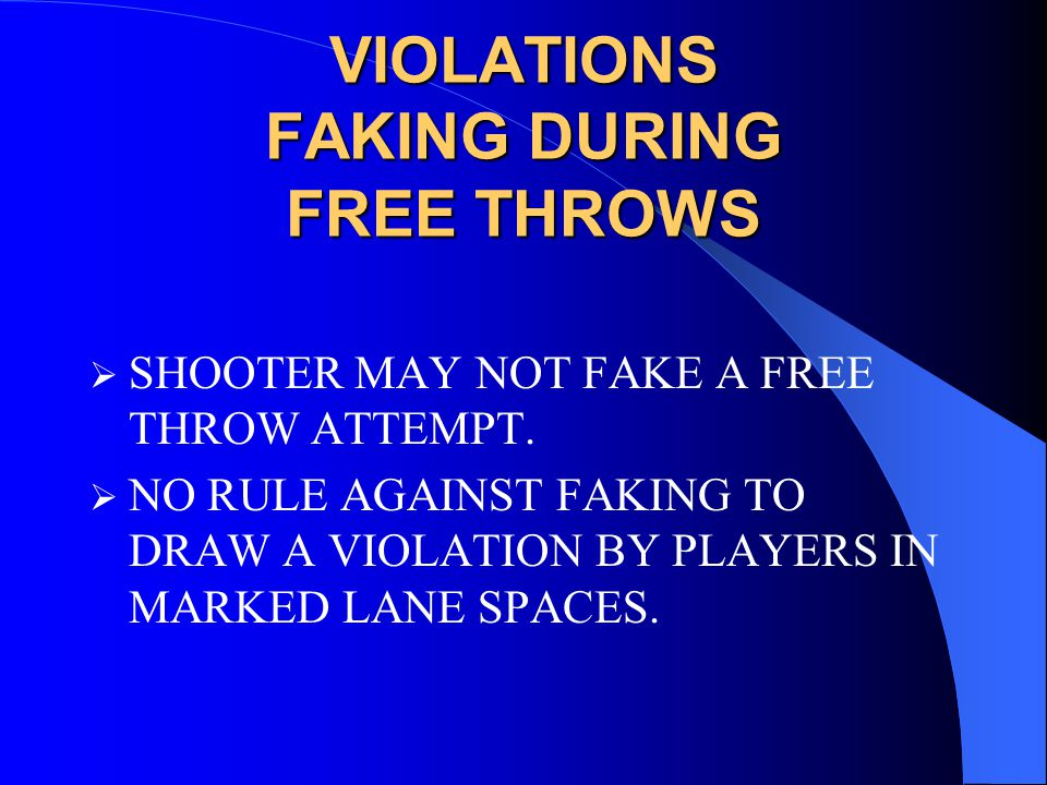 VIOLATIONS FAKING DURING FREE THROWS  SHOOTER MAY NOT FAKE A FREE THROW ATTEMPT.