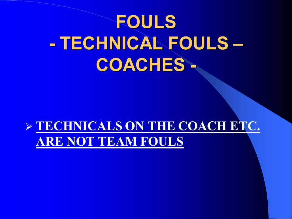 FOULS - TECHNICAL FOULS – COACHES -  TECHNICALS ON THE COACH ETC. ARE NOT TEAM FOULS