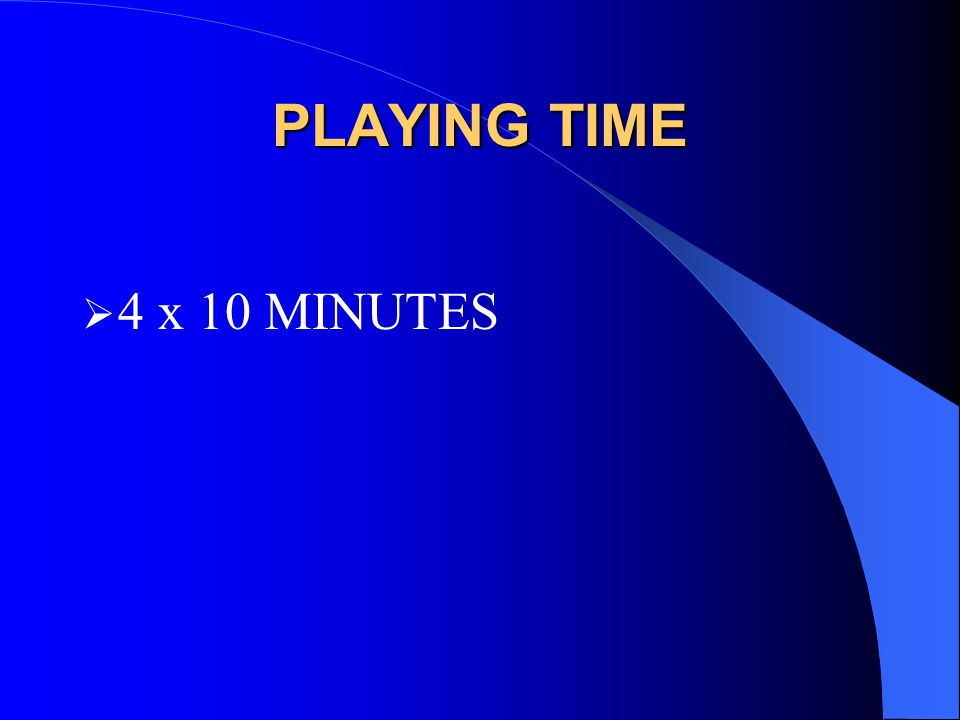 PLAYING TIME  4 x 10 MINUTES