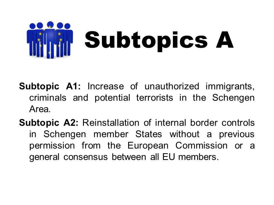 Subtopics A Subtopic A1: Increase of unauthorized immigrants, criminals and potential terrorists in the Schengen Area.