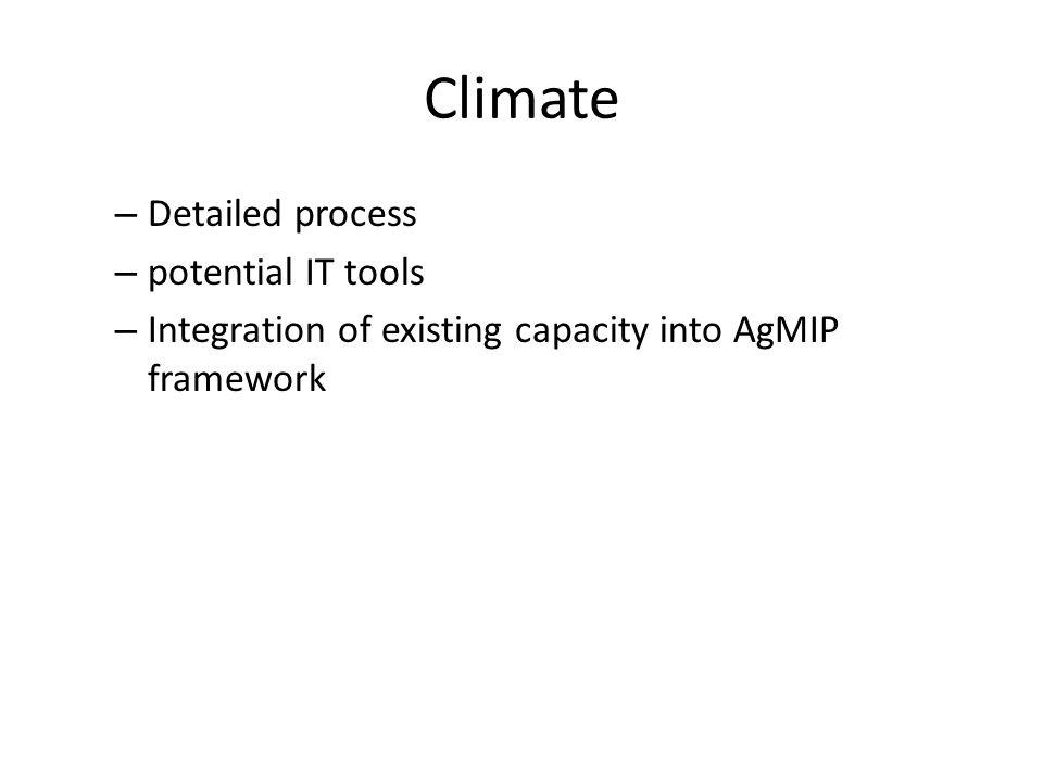 Climate – Detailed process – potential IT tools – Integration of existing capacity into AgMIP framework