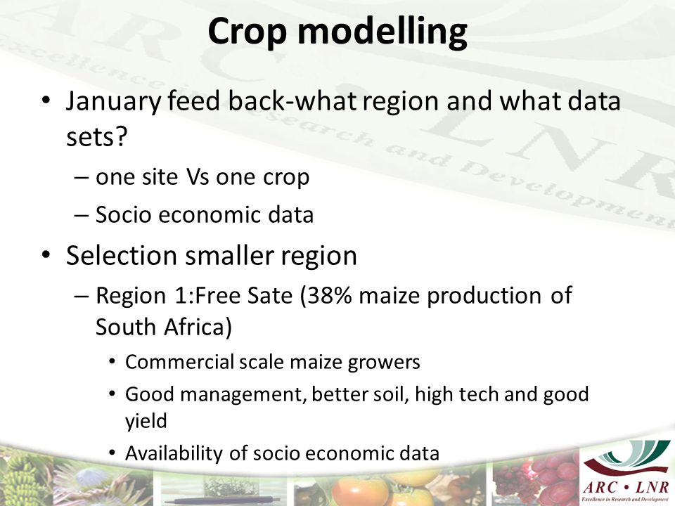 Crop modelling January feed back-what region and what data sets? – one site Vs one crop – Socio economic data Selection smaller region – Region 1:Free
