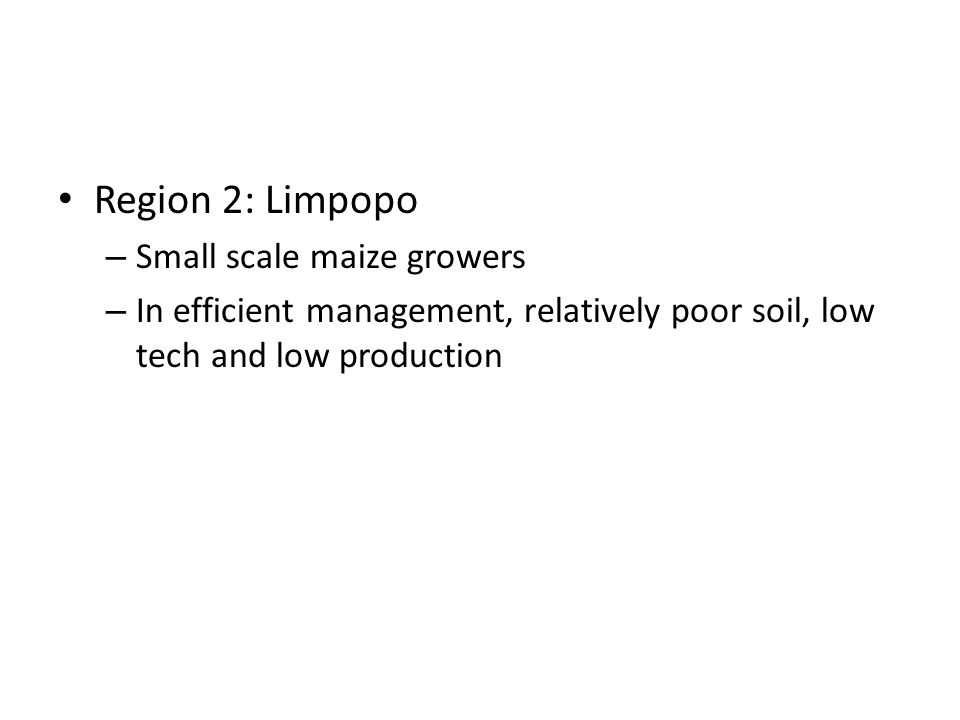 Region 2: Limpopo – Small scale maize growers – In efficient management, relatively poor soil, low tech and low production