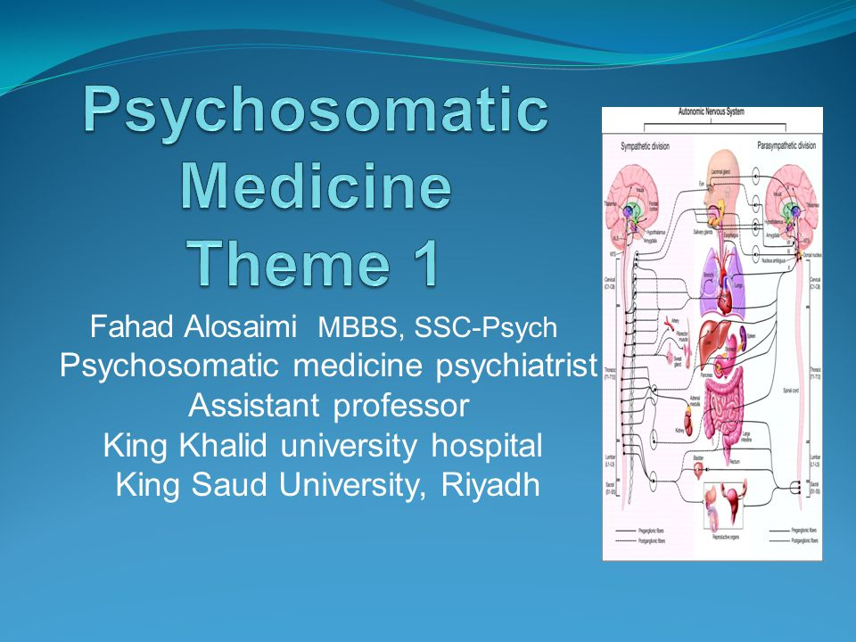 Fahad Alosaimi MBBS, SSC-Psych Psychosomatic medicine psychiatrist Assistant professor King Khalid university hospital King Saud University, Riyadh