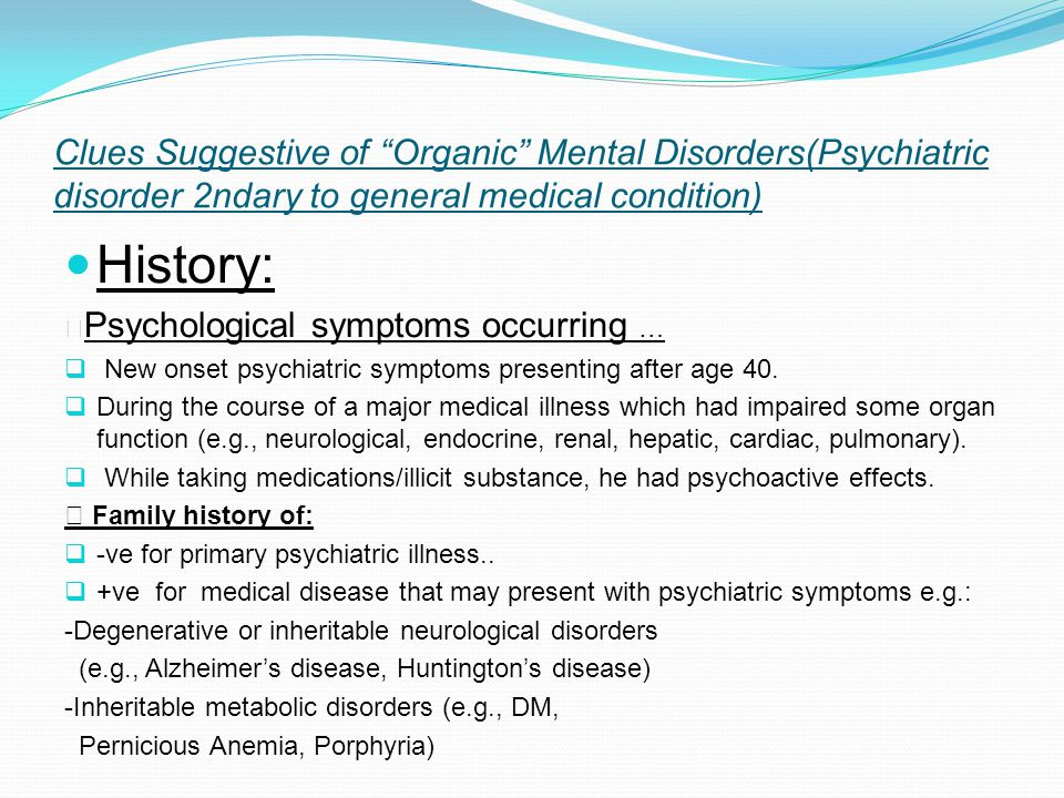 History:  Psychological symptoms occurring …  New onset psychiatric symptoms presenting after age 40.