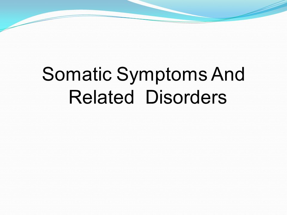 Somatic Symptoms And Related Disorders