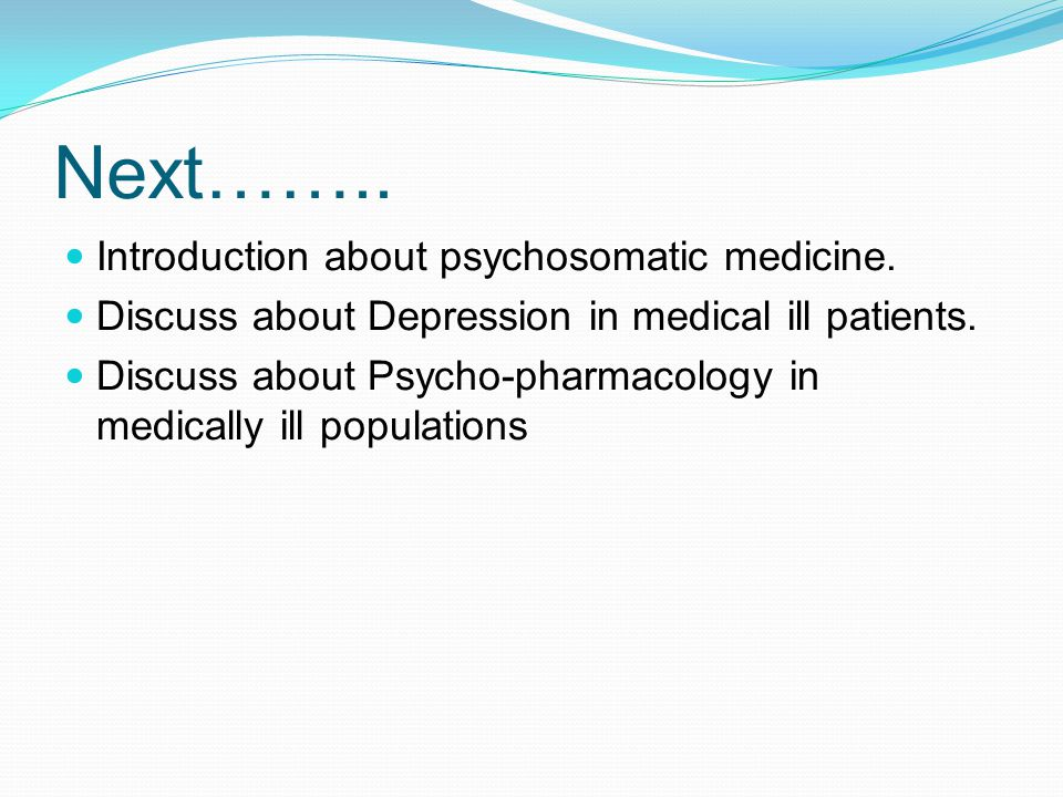 Next…….. Introduction about psychosomatic medicine.