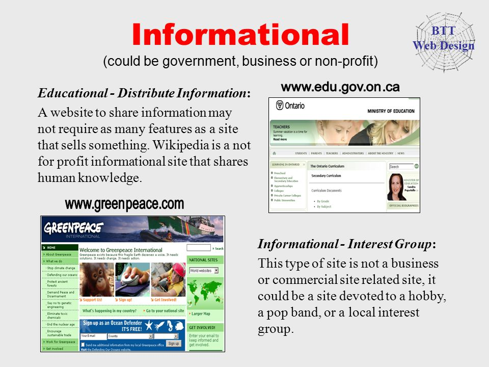 Informational (could be government, business or non-profit) Educational - Distribute Information: A website to share information may not require as ma