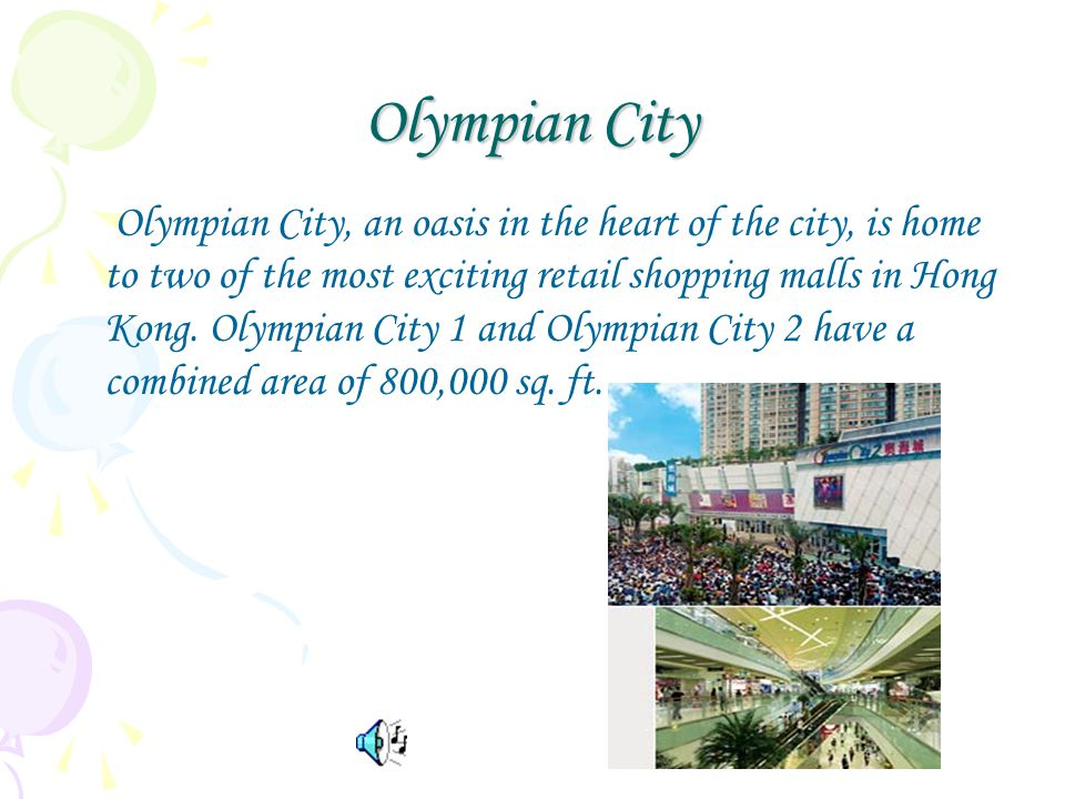 Olympian City Olympian City, an oasis in the heart of the city, is home to two of the most exciting retail shopping malls in Hong Kong.