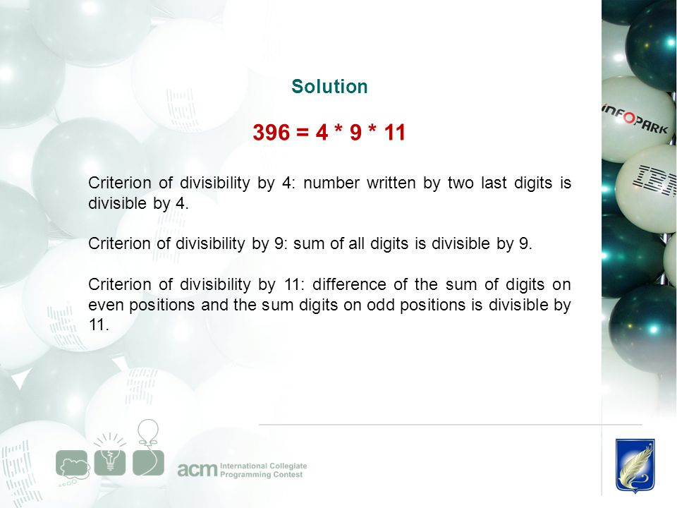Solution 396 = 4 * 9 * 11 Criterion of divisibility by 4: number written by two last digits is divisible by 4. Criterion of divisibility by 9: sum of