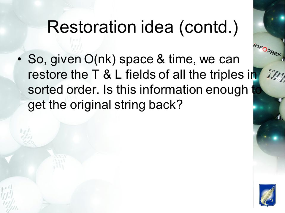 Restoration idea (contd.) So, given O(nk) space & time, we can restore the T & L fields of all the triples in sorted order.
