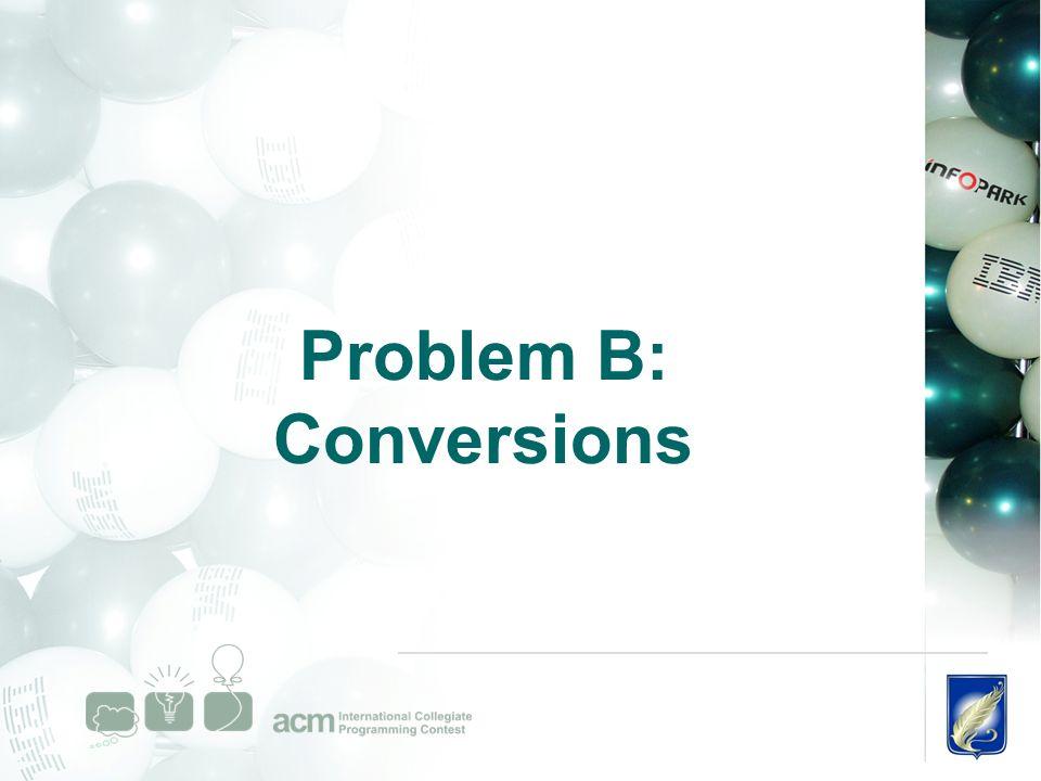 Problem B: Conversions