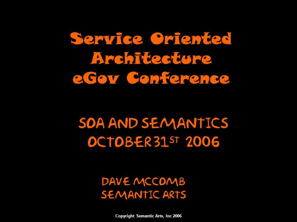 Copyright Semantic Arts, Inc 2006 Goals of an Enterprise Application Architecture/SOA Human Scale Applications Loose Coupling Incremental Migration Promote Reuse Loose Coupling