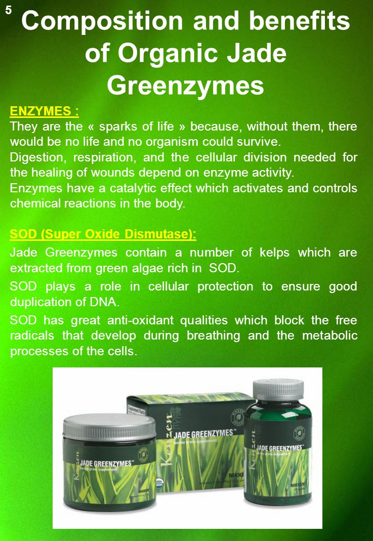 Composition and benefits of Organic Jade Greenzymes ENZYMES : They are the « sparks of life » because, without them, there would be no life and no org