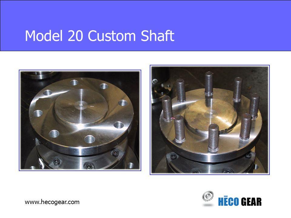 www.hecogear.com Model 20 Custom Shaft