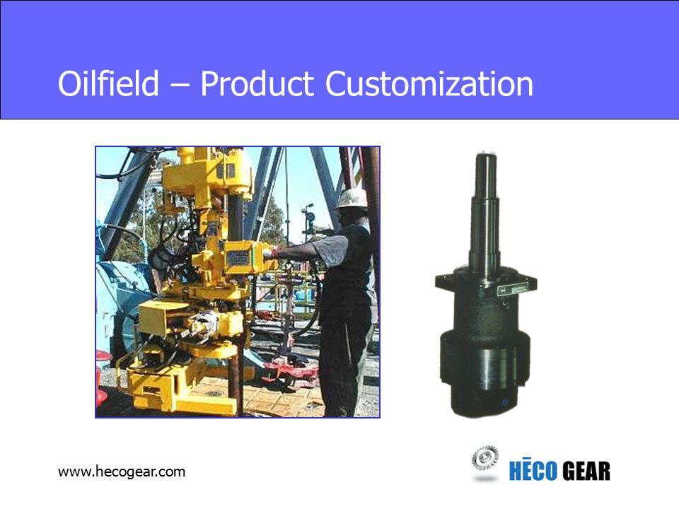 www.hecogear.com Oilfield – Product Customization