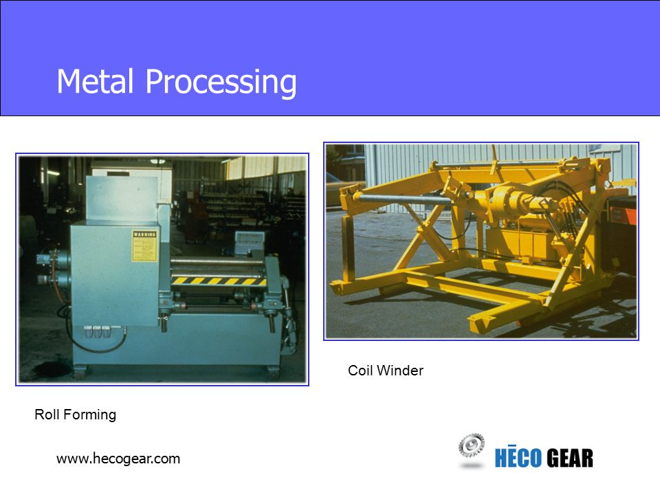 www.hecogear.com Metal Processing Coil Winder Roll Forming