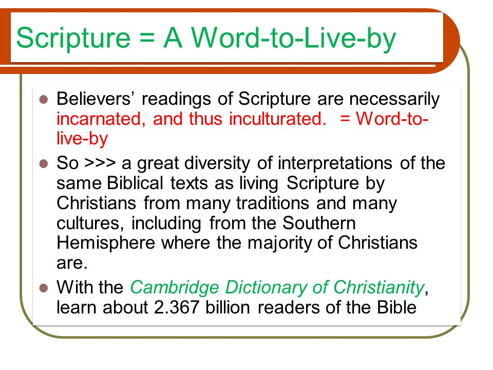Scripture = A Word-to-Live-by Believers' readings of Scripture are necessarily incarnated, and thus inculturated.