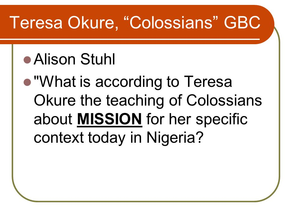 Teresa Okure, Colossians GBC Alison Stuhl What is according to Teresa Okure the teaching of Colossians about MISSION for her specific context today in Nigeria