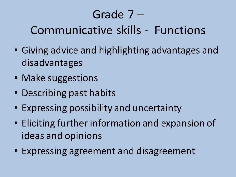 Grade 7 – Communicative skills - Functions Giving advice and highlighting advantages and disadvantages Make suggestions Describing past habits Express
