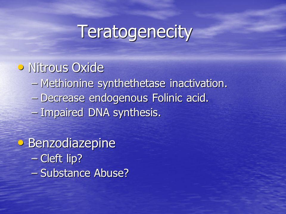 Teratogenecity Teratogenecity Nitrous Oxide Nitrous Oxide –Methionine synthethetase inactivation.