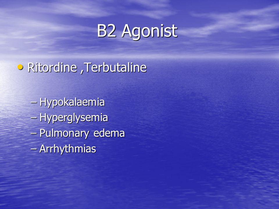 B2 Agonist B2 Agonist Ritordine,Terbutaline Ritordine,Terbutaline –Hypokalaemia –Hyperglysemia –Pulmonary edema –Arrhythmias