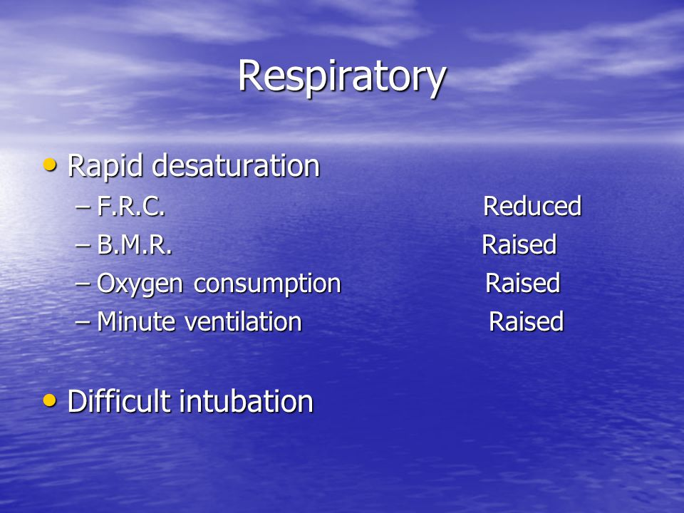 Respiratory Respiratory Rapid desaturation Rapid desaturation –F.R.C.