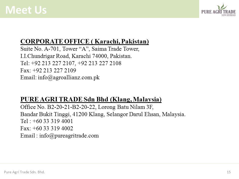 15 Meet Us Pure Agri Trade Sdn.Bhd. CORPORATE OFFICE ( Karachi, Pakistan) Suite No.