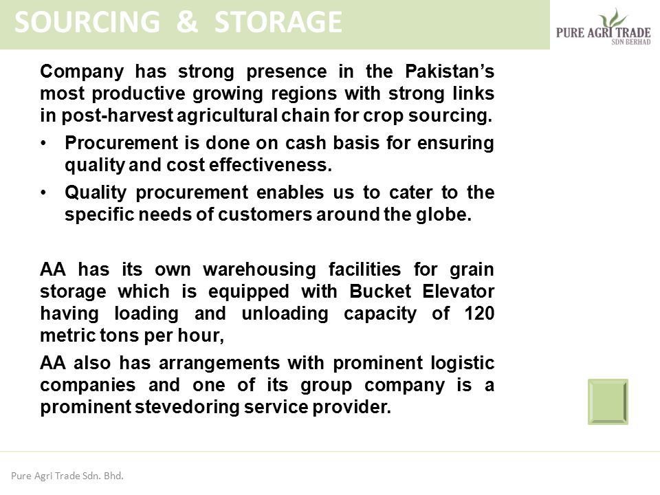 Company has strong presence in the Pakistan's most productive growing regions with strong links in post-harvest agricultural chain for crop sourcing.