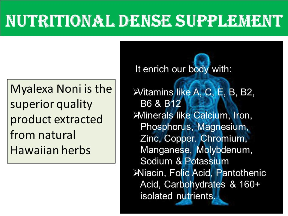 Nutritional Dense Supplement Myalexa Noni is the superior quality product extracted from natural Hawaiian herbs It enrich our body with:  Vitamins li