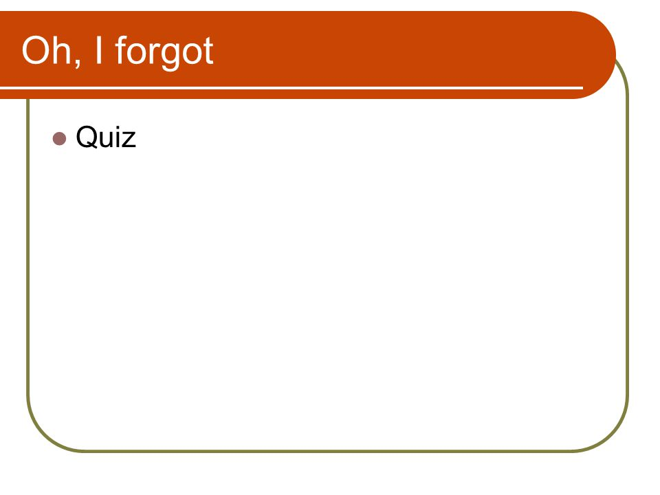 Oh, I forgot Quiz