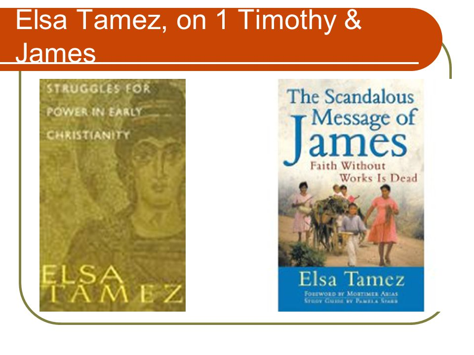 Elsa Tamez, on 1 Timothy & James