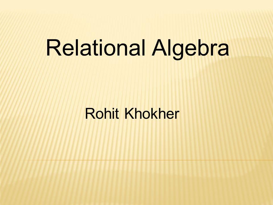 Relational Algebra Rohit Khokher