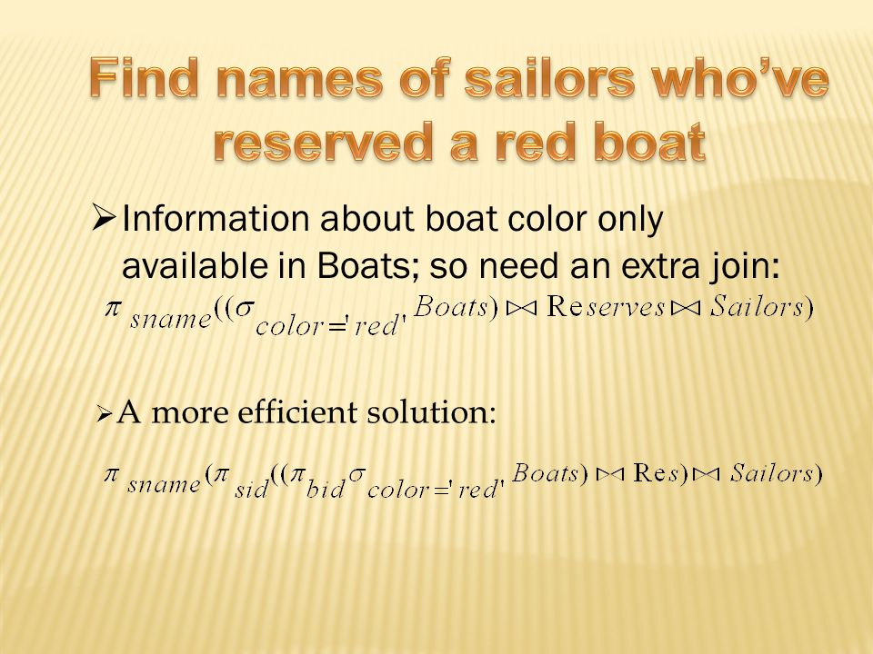  Information about boat color only available in Boats; so need an extra join:  A more efficient solution: