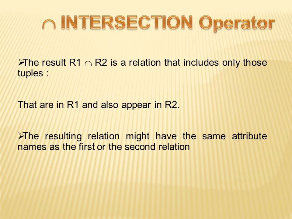  The result R1  R2 is a relation that includes only those tuples : That are in R1 and also appear in R2.