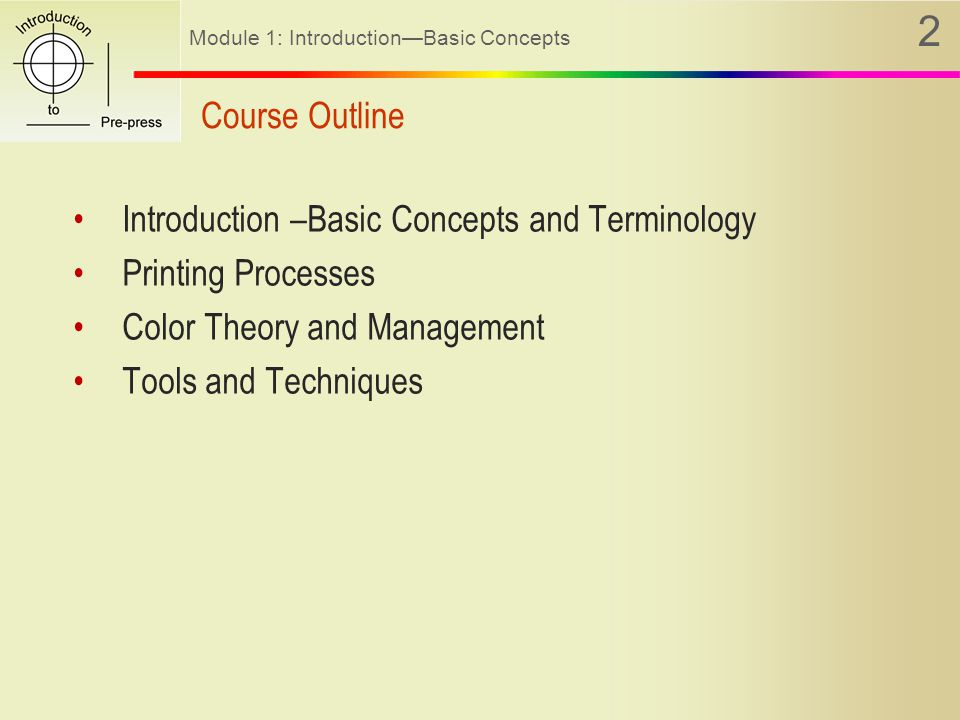 Module 1: Introduction—Basic Concepts 2 Course Outline Introduction –Basic Concepts and Terminology Printing Processes Color Theory and Management Tools and Techniques