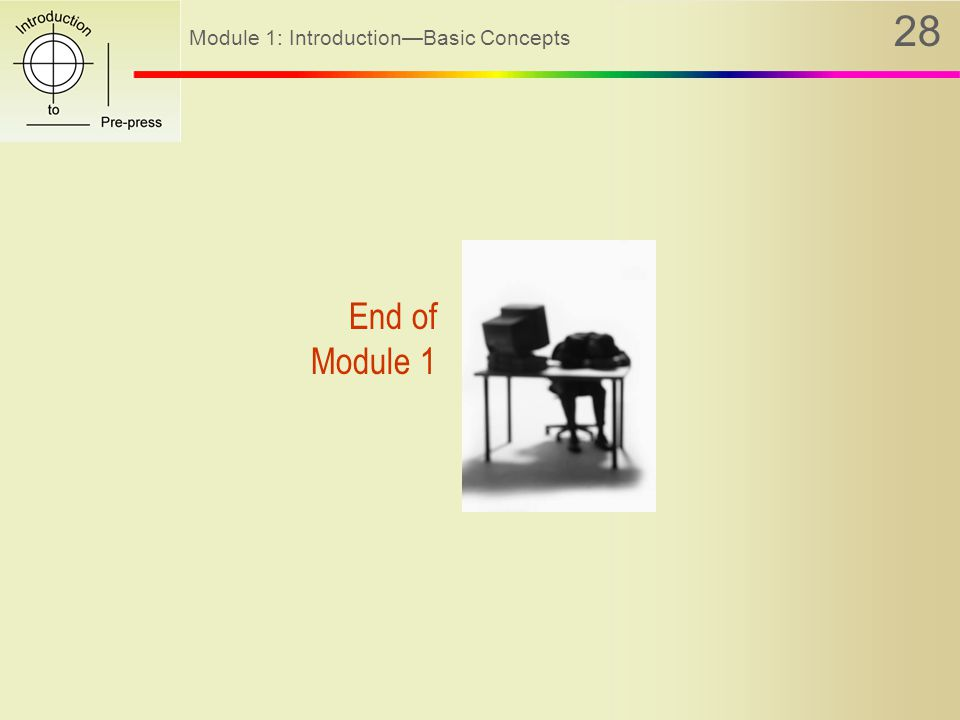 Module 1: Introduction—Basic Concepts 28 End of Module 1