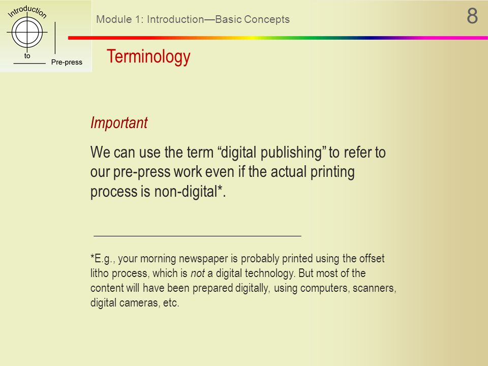 Module 1: Introduction—Basic Concepts 8 Terminology Important We can use the term digital publishing to refer to our pre-press work even if the actual printing process is non-digital*.
