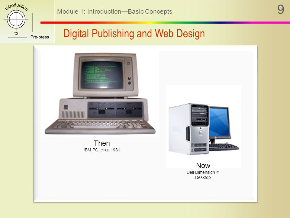 Module 1: Introduction—Basic Concepts 10 Only 25 years ago, there was no digital publishing as we know it today.