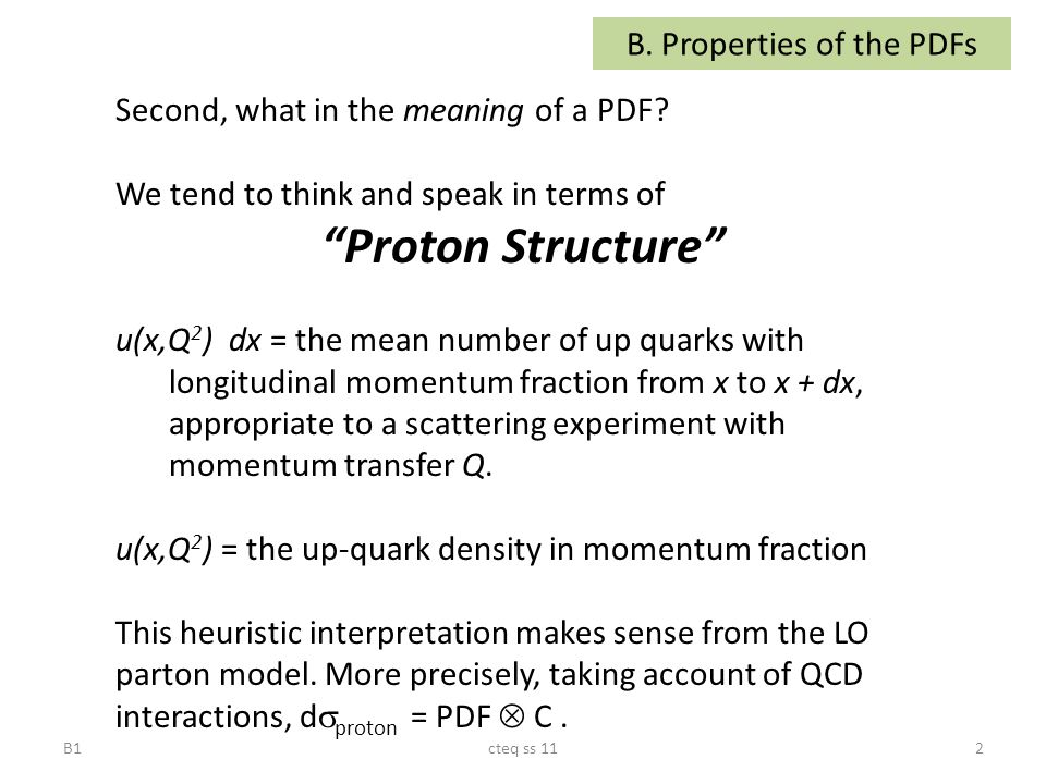 2cteq ss 11 B. Properties of the PDFs Second, what in the meaning of a PDF.