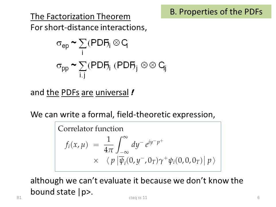 cteq ss 116 The Factorization Theorem For short-distance interactions, and the PDFs are universal .