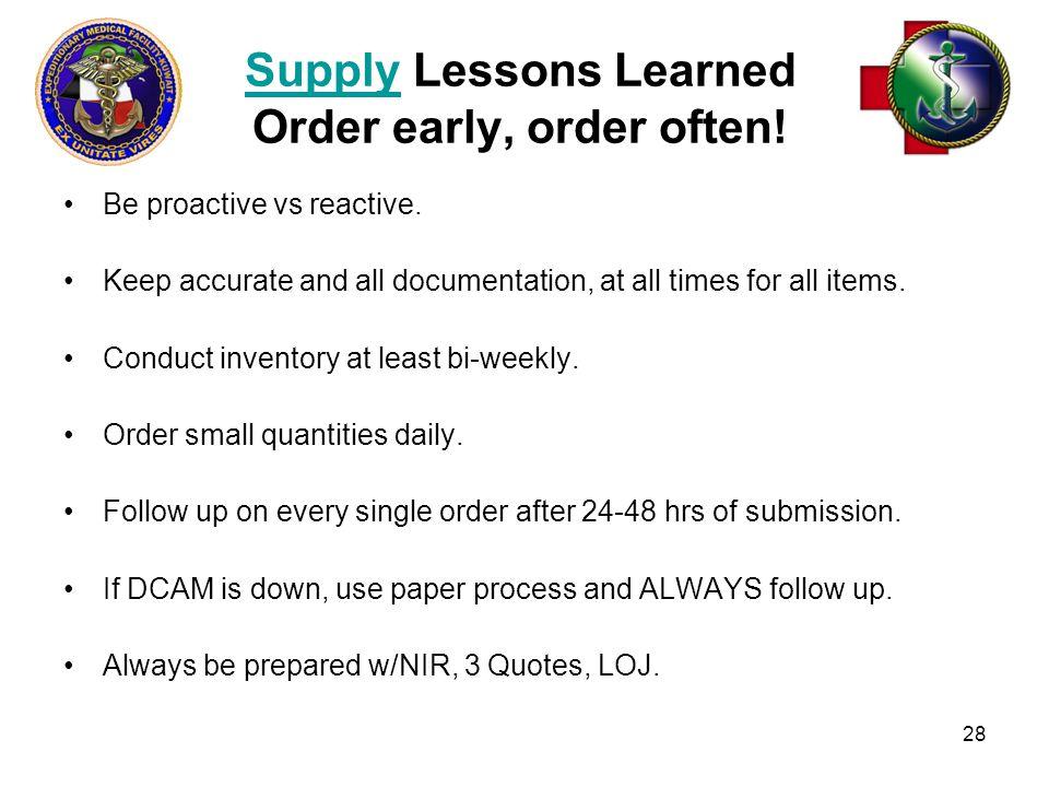28 SupplySupply Lessons Learned Order early, order often.