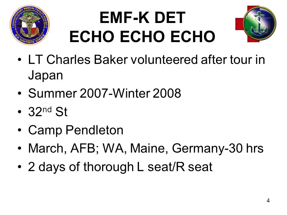 LT Charles Baker volunteered after tour in Japan Summer 2007-Winter 2008 32 nd St Camp Pendleton March, AFB; WA, Maine, Germany-30 hrs 2 days of thorough L seat/R seat 4 EMF-K DET ECHO ECHO ECHO