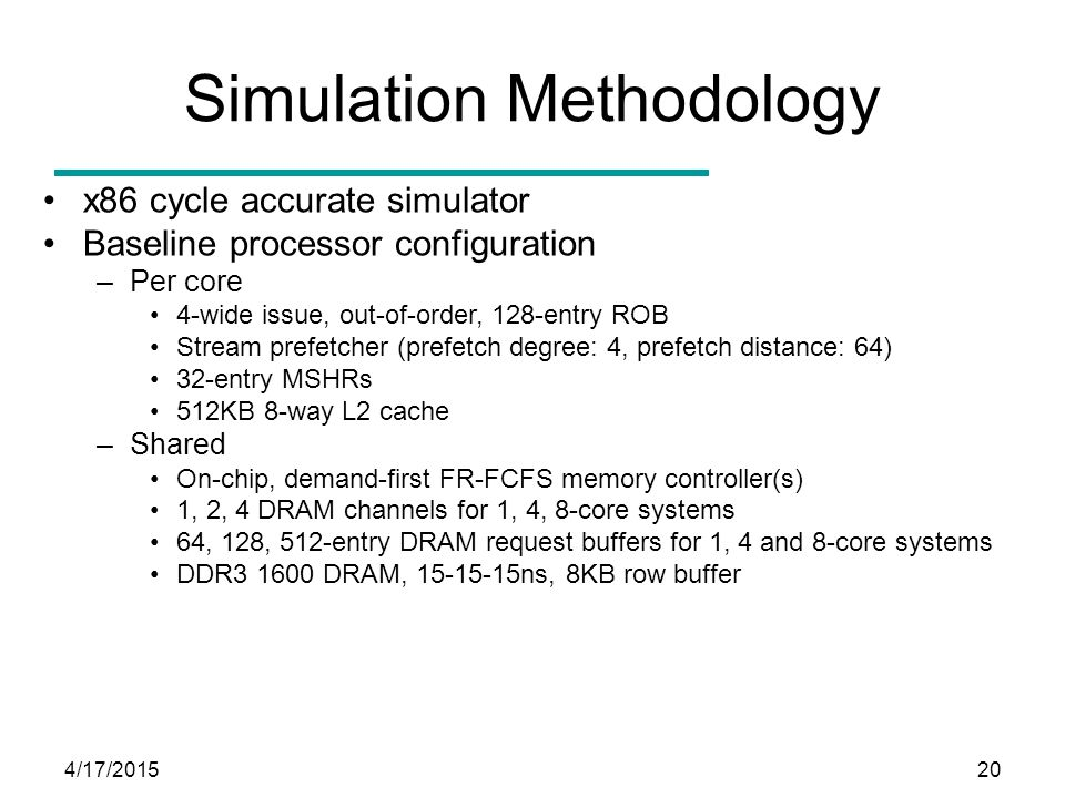4/17/201520 Simulation Methodology x86 cycle accurate simulator Baseline processor configuration –Per core 4-wide issue, out-of-order, 128-entry ROB S