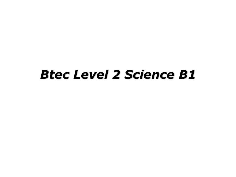 Btec Level 2 Science B1