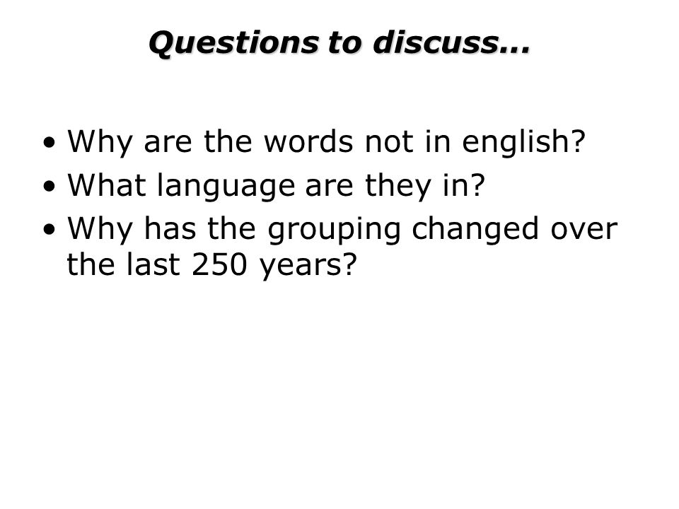 Questions to discuss... Why are the words not in english.