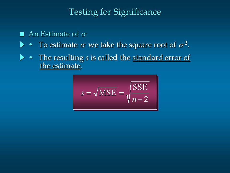 Testing for Significance An Estimate of  An Estimate of  To estimate  we take the square root of  2. To estimate  we take the square root of 